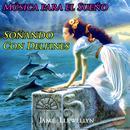 Música Para El Sueño: Soñando Con Delfines thumbnail
