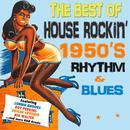 The Best Of House Rockin' 1950's Rhythm & Blues thumbnail