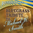Michael W. Smith Bluegrass Tribute (Bluegrass Tribute To Michael W. Smith) thumbnail