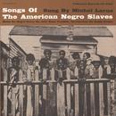Songs Of The American Negro Slaves thumbnail