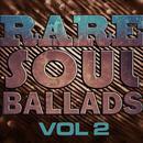 Rare Soul Ballads, Vol 2 thumbnail