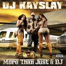 More Than Just A Dj: Dj Kayslay (Explicit) thumbnail