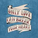 Only Love Can Break Your Heart (Single) thumbnail