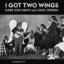 I Got Two Wings: Elder Utah Smith And COGIC Friends thumbnail