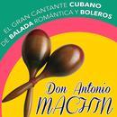 El Gran Cantante Cubano De Balada Romantica Y Boleros. Don Antonio Machin thumbnail