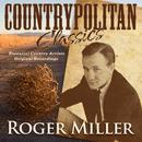 Countrypolitan Classics - Roger Miller thumbnail