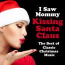 I Saw Mommy Kissing Santa Claus: The Best Of Classic Christmas Music thumbnail