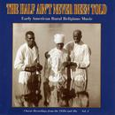 The Half Ain't Never Been Told - Early American Rural Religious Music Vol. 2 thumbnail