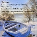 Britten: Serenade for Tenor, Horn & Strings, Winter Words, Seven Sonnets of Michelangelo thumbnail