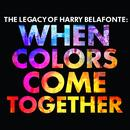 The Legacy Of Harry Belafonte: When Colors Come Together thumbnail