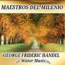 George Frideric Handel, Water Music - Maestros del Milenio thumbnail