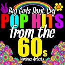 Big Girls Don't Cry: Pop Hits From The 60's thumbnail