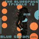 The Bluegrass Tribute To Air: Blue Safari thumbnail