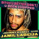 B**ch U Better Don't / U Been Chopped thumbnail