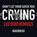 (Don't Let Them Catch You) Crying (Leo Zero Remixes) thumbnail