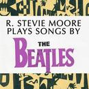 R. Stevie Moore Plays Songs By The Beatles thumbnail