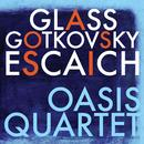 Glass, Escaich & Gotkovsky: Oasis Quartet thumbnail