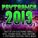 Psytrance 2013: Best Of Top 60 Electronic Dance, Acid, Techno, House, Rave Anthems, Festivals thumbnail