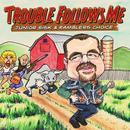 Trouble Follows Me thumbnail