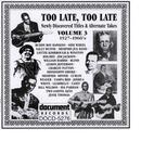 Too Late, Too Late Vol. 3 1927-1960's thumbnail