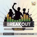 Breakout Brasil - Ep. 1: É Só Chegar E Tocar thumbnail