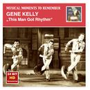 Musical Moments to Remember: Gene Kelly – This Man Got Rhythm (Remastered 2015) thumbnail