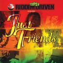 Riddim Driven - Just Friends thumbnail