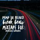 Pump The Breaks! Break Beats Mixtape For Aggressive Workouts thumbnail