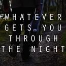 Whatever Gets You Through The Night thumbnail