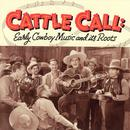 Cattle Call: Early Cowboy Music And Its Roots thumbnail