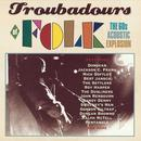 Troubadours Of Folk: The 60's Acoustic Explosion thumbnail