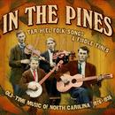 In The Pines: Tar Heel Folk Songs & Fiddle Tunes, Old-Time Music Of North Carolina 1926-1936 thumbnail