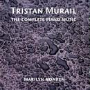 Tristan Murail: The Complete Piano Music thumbnail
