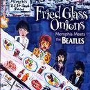 Fried Glass Onions - Memphis Meets The Beatles thumbnail