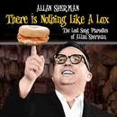 There Is Nothing Like A Lox - The Lost Song Parodies Of Allan Sherman thumbnail