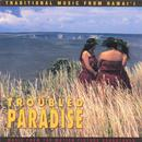 Troubled Paradise: Traditional Music From Hawai`I thumbnail
