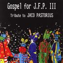 Gospel For J.P.F.III: Tribute To Jaco Pastorious thumbnail
